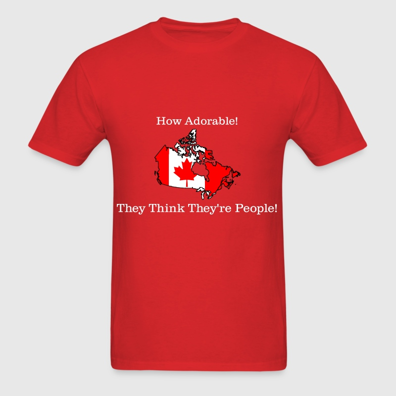 Canada Thinks They're People Funny T-Shirt T-Shirt | Spreadshirt