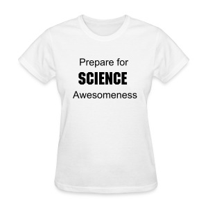 Prepare for Science Awesomeness - Women's T-Shirt