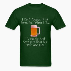 When I Drink Beer Cruel and Funny T-Shirt