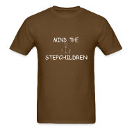 T-Shirts ~ Men's T-Shirt ~ Mind the stepchildren