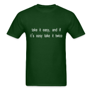 T-Shirts ~ Men's T-Shirt ~ Take it easy and if it's easy take it twice- white