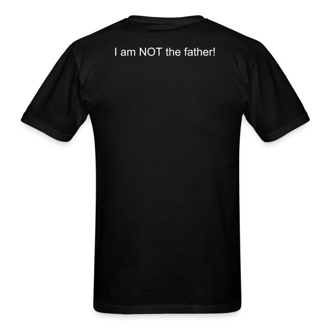 I am NOT the father! Mens Tee