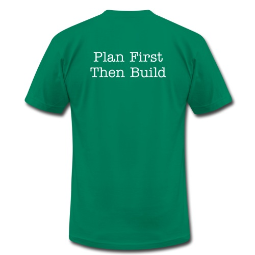 Plan First, Then Build - Men's T-Shirt by American Apparel