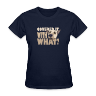Women's T-Shirts ~ Women's T-Shirt ~ WITH WHAT?
