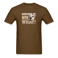 T-Shirts ~ Men's T-Shirt ~ WITH WHAT?