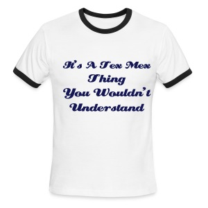 It's A Tex Mex Thing T's Blue - Men's Ringer T-Shirt