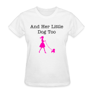 T-Shirts ~ Women's T-Shirt ~ And Her Little Dog Too - walking dog