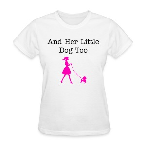And Her Little Dog Too - walking dog - Women's T-Shirt
