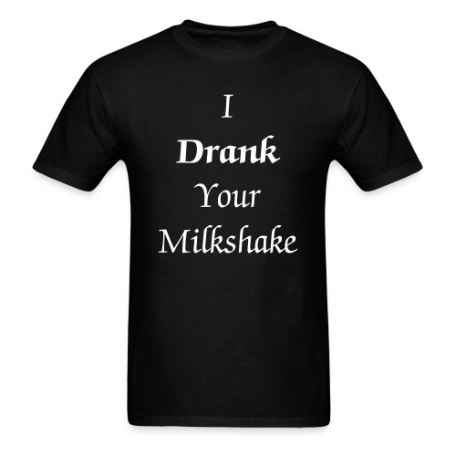 I Drank Your Milkshake Men's T - Men's T-Shirt