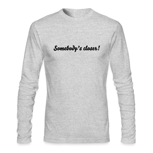 Somebody's closer - Men's Long Sleeve T-Shirt by Next Level