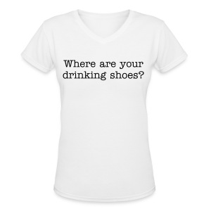 Where are your drinking shoes? - Women's V-Neck T-Shirt
