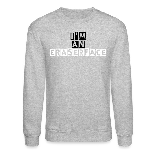 I'm An ERASERFACE Crew Neck Sweatshirt - Crewneck Sweatshirt