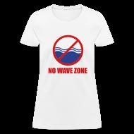 T-Shirts ~ Women's T-Shirt ~ Women's No Wave Zone T-Shirt