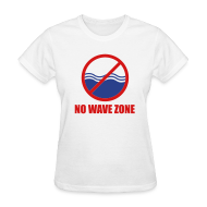 Women's T-Shirts ~ Women's T-Shirt ~ Women's No Wave Zone T-Shirt