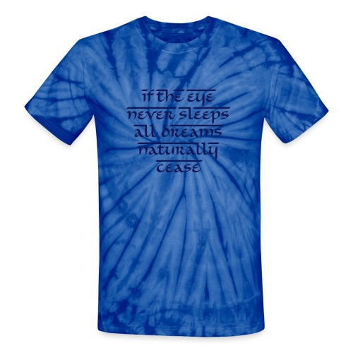 Unisex Tie Dye T-Shirt - What does it mean? Become a Zen master and find out. Or not. Wear this shirt with a faraway gleam in your eye and chicks will line up at your van.