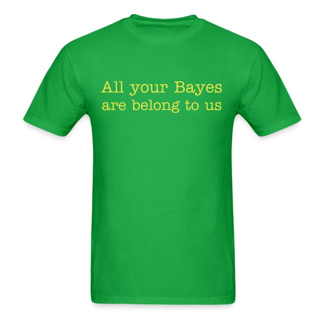 All your Bayes are Belong to Us