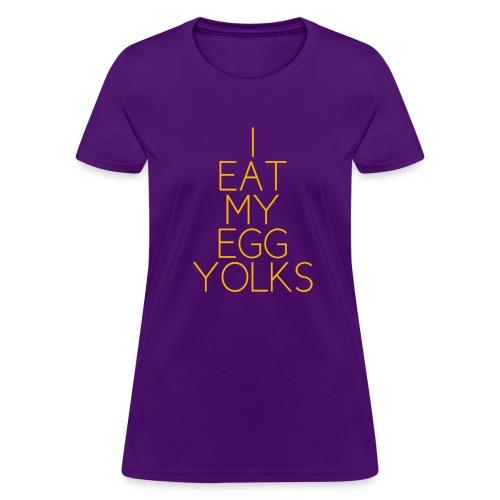 I EAT MY EGG YOLKS - women's - Women's T-Shirt