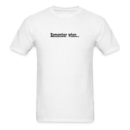 Remember when... - Men's T-Shirt