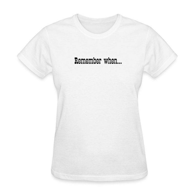 Remember when... - Women's T-Shirt