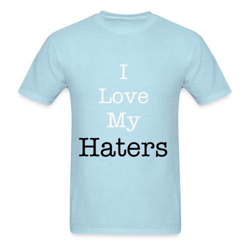 I Love my haters - Men's T-Shirt
