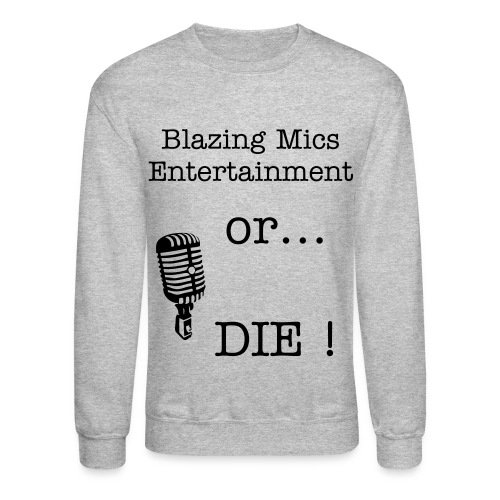Blazing Mics Entertainment Or... DIE ! - Crewneck Sweatshirt