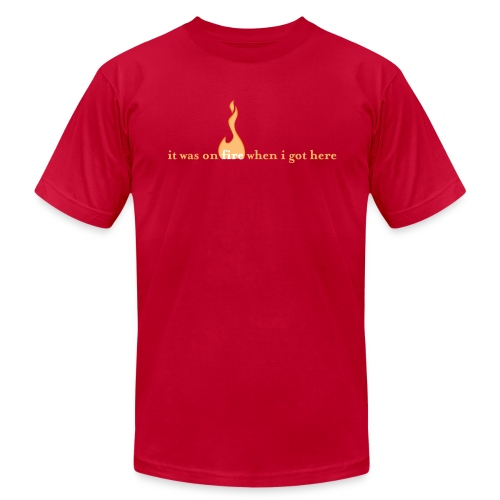 It was on fire when I got here - Men's Fine Jersey T-Shirt