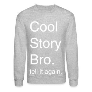 Cool Story Bro. tell it again. (grey) - Crewneck Sweatshirt