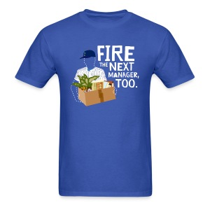 Fire the Next Manager, Too - Men's T-Shirt