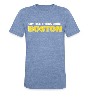 Say Nice Things About Boston - Unisex Tri-Blend T-Shirt by American Apparel