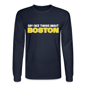 Say Nice Things About Boston - Men's Long Sleeve T-Shirt