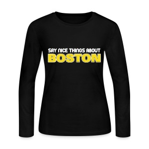 Say Nice Things About Boston - Women's Long Sleeve Jersey T-Shirt