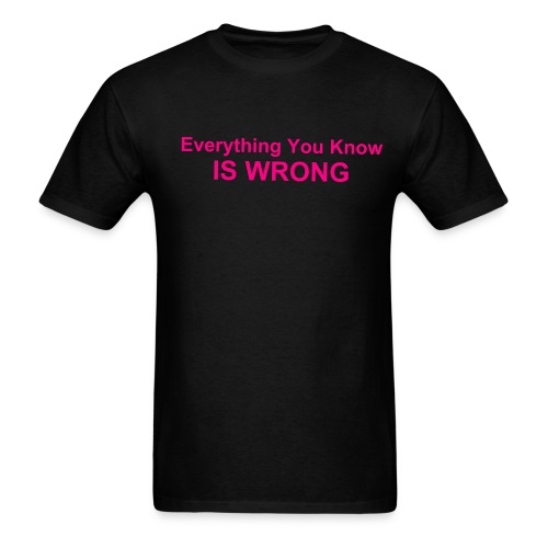 Everything You Know Is Wrong - Men's T-Shirt
