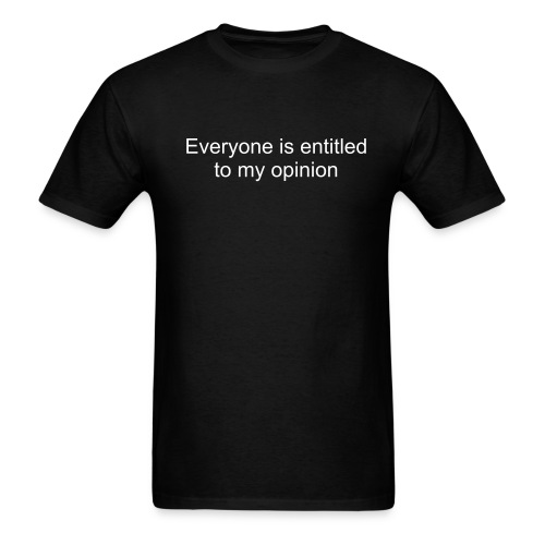 everyone is entitled to my opinion - Men's T-Shirt