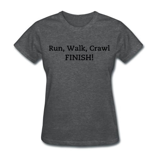 Run, walk, crawl - Women's T-Shirt