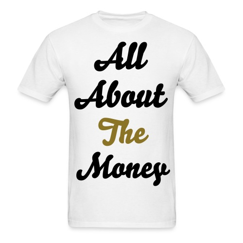 All About The Money - Men's T-Shirt