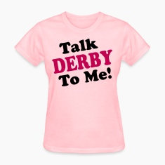 derby talk to me Women's T-Shirts