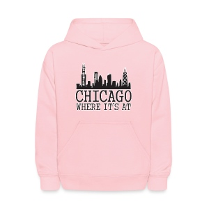 Chicago: Where It's At - Kids' Hoodie