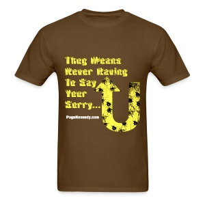 Thug Means Never Having to say your sorry (yellow logo) - Men's T-Shirt