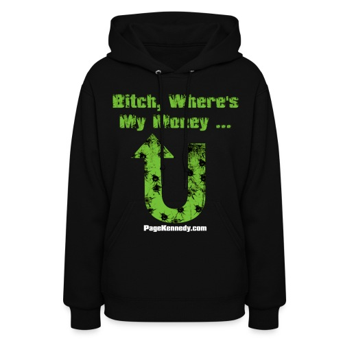 Ladies Hoodie Bitch, Where's My Money (green logo) - Women's Hoodie