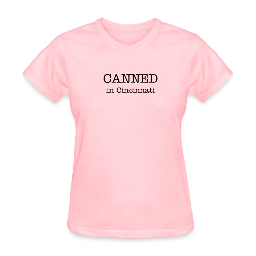 Canned in Cincinnati - Women's T - Women's T-Shirt