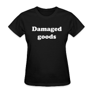 Women's T-Shirts ~ Women's T-Shirt ~ Damaged Goods Tee