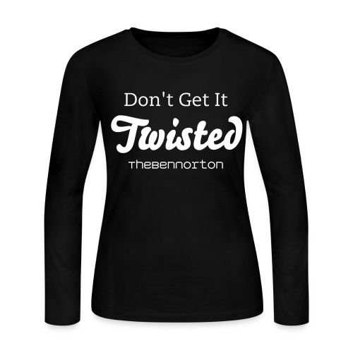 Don't Get It Twisted WOMANS LONG SLEEVE! - Women's Long Sleeve Jersey T-Shirt