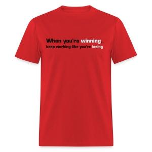 When You're Winning, Keep Working Like You're Losing - Men's T-Shirt