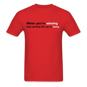 When You're Winning, Keep Working Like You're Losing - Men's T-Shirt
