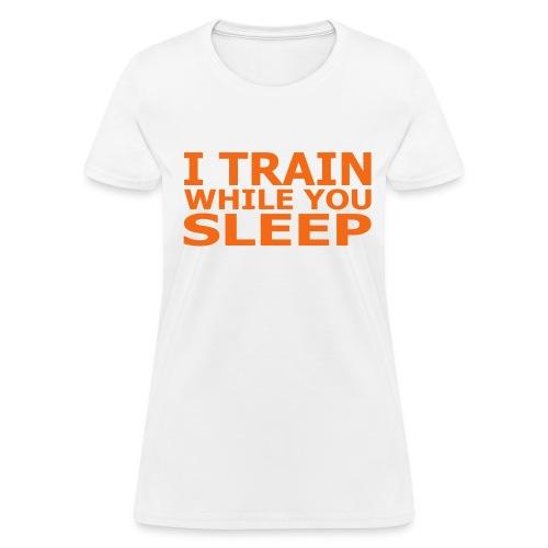 I Train While You Sleep Women's T-Shirt - Women's T-Shirt