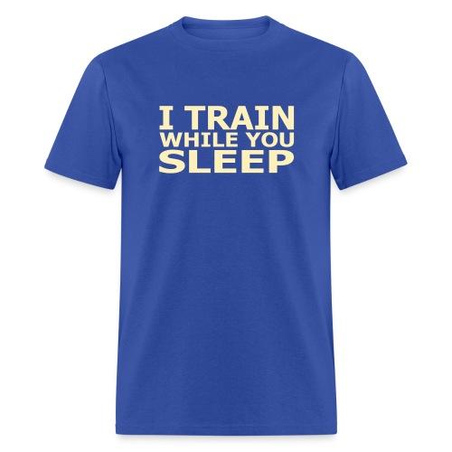 I Train While You Sleep Men's Standard Weight T-Shirt - Men's T-Shirt