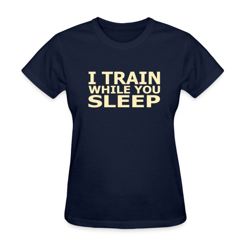 I Train While You Sleep Women's Standard Weight T-Shirt - Women's T-Shirt