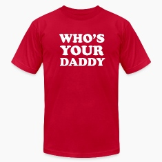 $22 at brooklynrebel.spreadshirt.com Who's Your Daddy (AA)