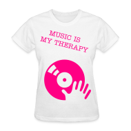 T-Shirts ~ Women's T-Shirt ~ MUSIC IS MY THERAPY