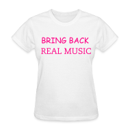 T-Shirts ~ Women's T-Shirt ~ BRING BACK REAL MUSIC
